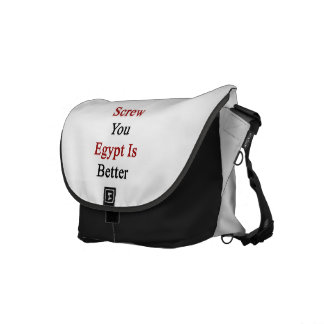 Screw You Egypt Is Better Courier Bags