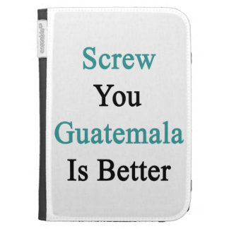 Screw You Guatemala Is Better Kindle 3G Cover