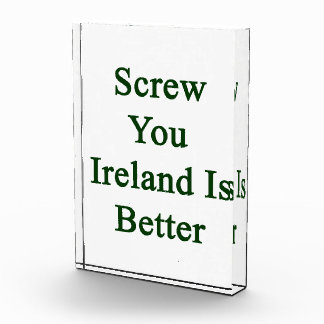 Screw You Ireland Is Better Acrylic Award
