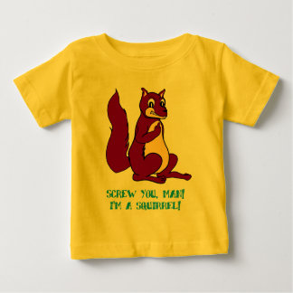 Screw you man! I'm a squirrel! Baby T-Shirt