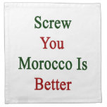 Screw You Morocco Is Better Napkin