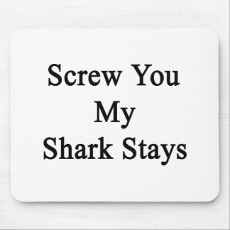 Screw You My Shark Stays Mousepads