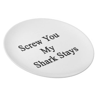 Screw You My Shark Stays Party Plate