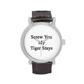 Screw You My Tiger Stays Wrist Watches