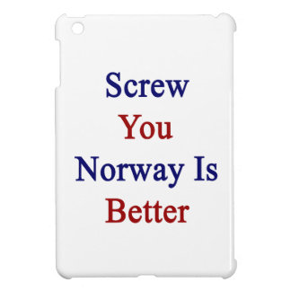 Screw You Norway Is Better iPad Mini Cases