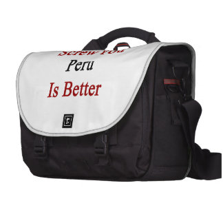 Screw You Peru Is Better Bag For Laptop