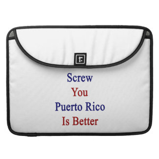 Screw You Puerto Rico Is Better MacBook Pro Sleeves