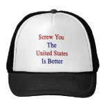 Screw You The United States Is Better Trucker Hat
