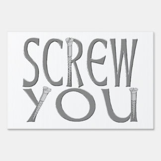 Screw You With Screws Yard Sign