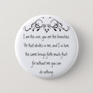 Scripture, John 5:15 I am the Vine Pinback Button