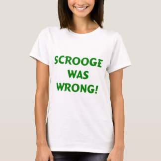 Scrooge was wrong T-Shirt