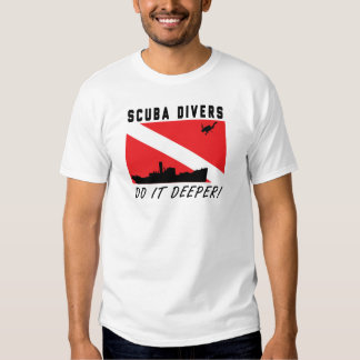 SCUBA Divers do it deeper! Shirt