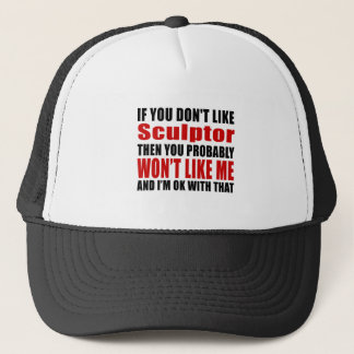 Sculptor Don't Like Designs Trucker Hat