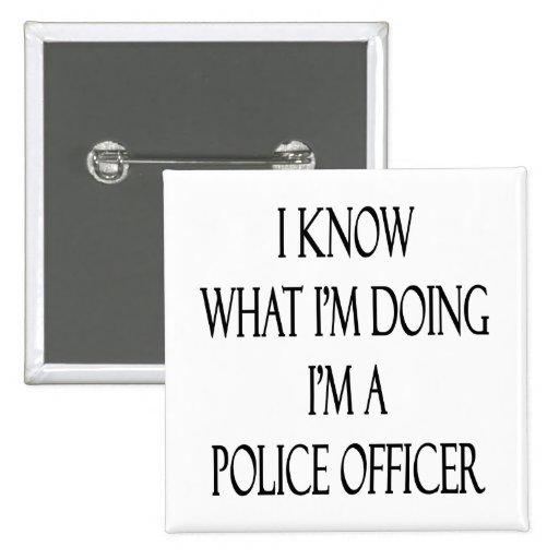 Sé cuál soy haciendo yo soy oficial de policía pins