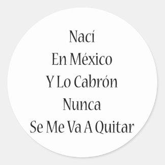 SE del En México Y Lo Cabron Nunca de Naci yo Va Pegatina Redonda