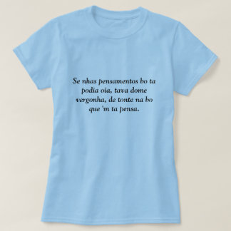 Se nhas pensamentos bo ta podia oia, tava dome ... t-shirt