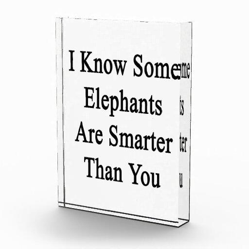 Sé que algunos elefantes son más elegantes que ust