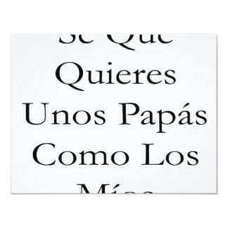"""Se Que Quieres Unos Papas Como Los Mios 4.25"""" X 5.5"""" Invitation Card"""