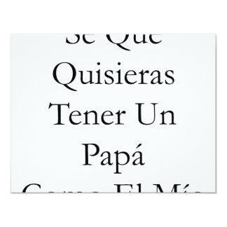 """Se Que Quisieras Tener Un Papa Como El Mio 4.25"""" X 5.5"""" Invitation Card"""