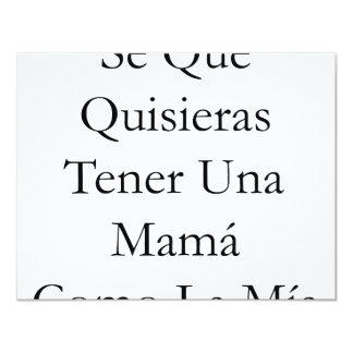 """Se Que Quisieras Tener Una Mama Como La Mia 4.25"""" X 5.5"""" Invitation Card"""