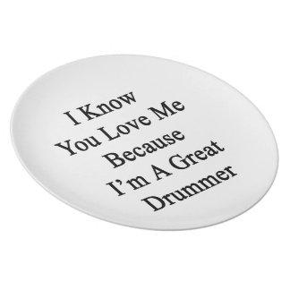 Sé que usted me ama porque soy gran batería plato de cena
