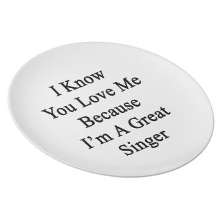 Sé que usted me ama porque soy gran cantante plato de cena