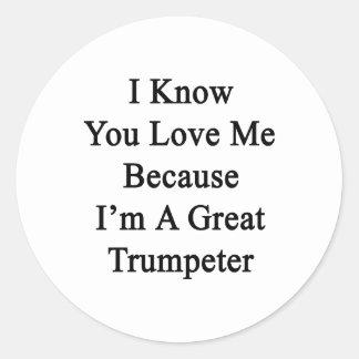 Sé que usted me ama porque soy un gran trompetista pegatinas redondas