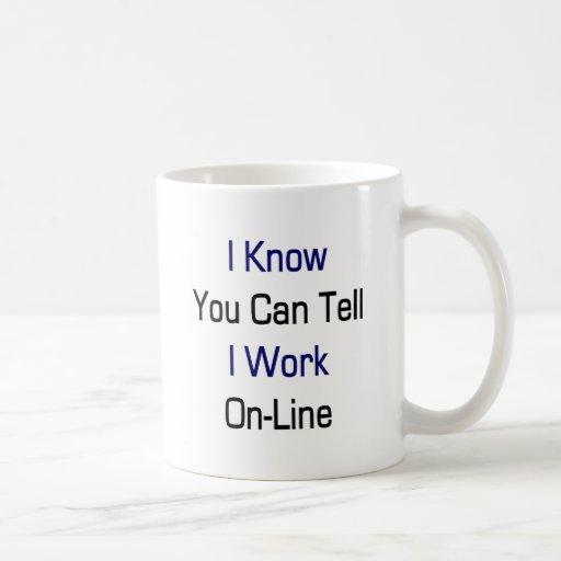 Sé que usted puede decirme trabaja en línea taza