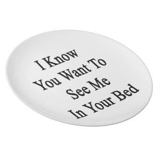 Sé que usted quiere verme en su cama plato