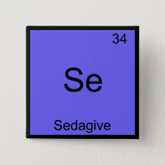Se - Sedagive Funny Chemistry Element Symbol Tee Pinback Button