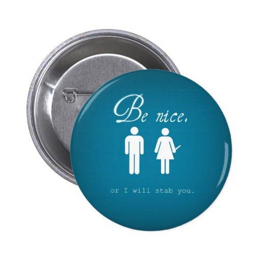 Sea agradable o le apuñalaré botón pin