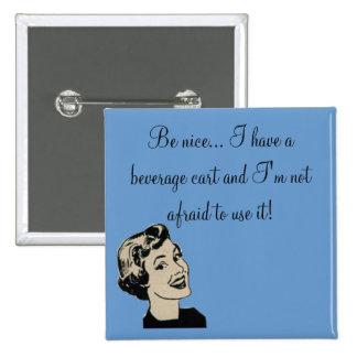 Sea agradable… Tengo un carro de la bebida y… Pin Cuadrado
