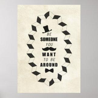 Sea alguien que usted quiere estar alrededor de póster