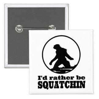 Sea bastante Squatchin Pin