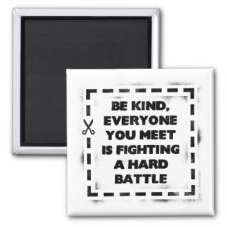 Sea bueno, cada uno está luchando una batalla dura imán cuadrado