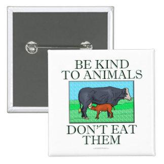 Sea bueno con los animales. No los coma. (botón) Pin Cuadrada 5 Cm