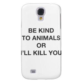 Sea bueno con los animales o le mataré carcasa para galaxy s4