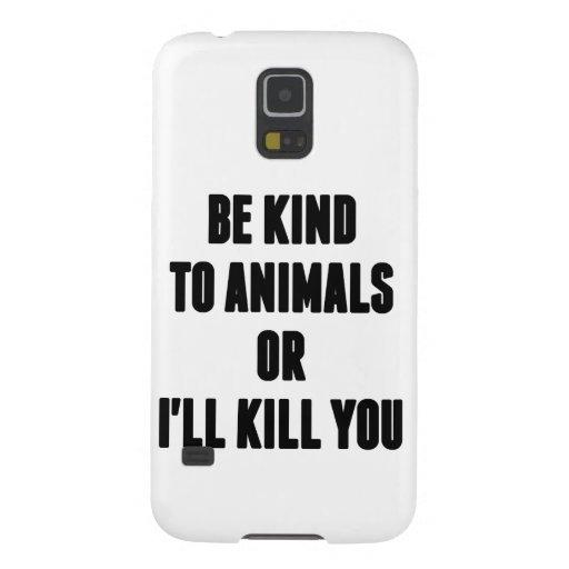 Sea bueno con los animales o le mataré carcasa de galaxy s5