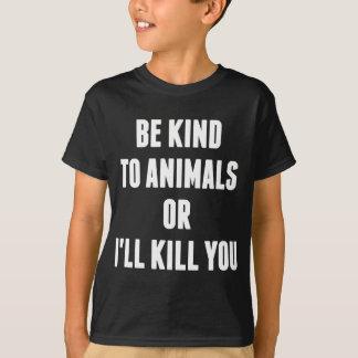 Sea bueno con los animales o le mataré playera