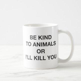 Sea bueno con los animales o le mataré taza