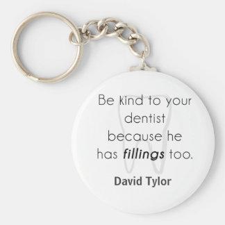 ¡Sea bueno con su dentista! Llavero Redondo Tipo Pin