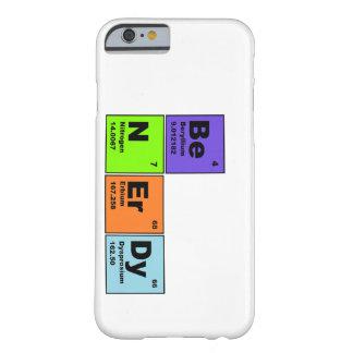 Sea caso Nerdy del iPhone 6 de la ciencia Funda De iPhone 6 Barely There