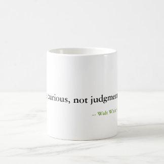 Sea curioso, no crítico taza