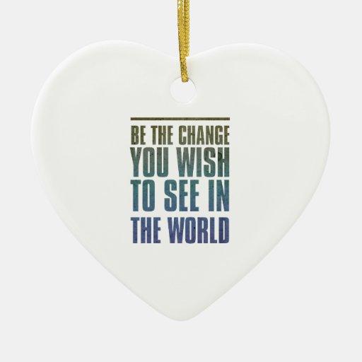 Sea el cambio que usted desea ver en el mundo ornamento de navidad