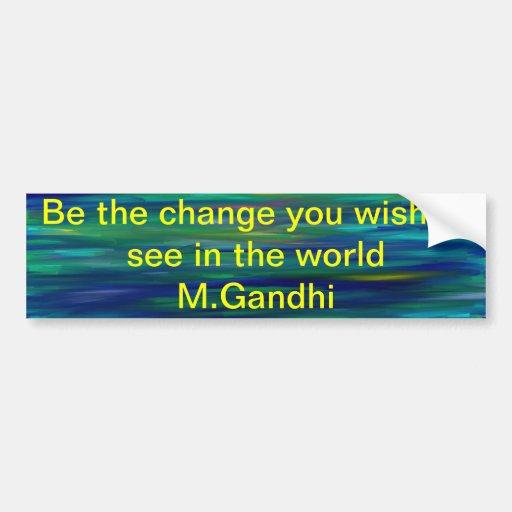 Sea el cambio que usted desea ver en el mundo.  M… Pegatina Para Auto