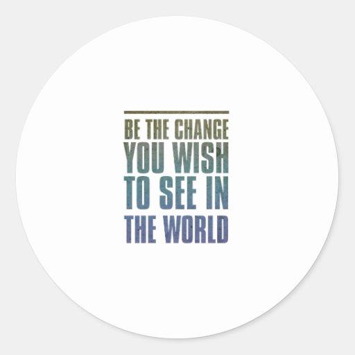 Sea el cambio que usted desea ver en el mundo pegatina redonda
