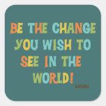 Sea el cambio que usted desea ver pegatina cuadrada