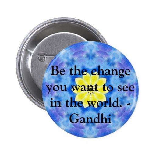 Sea el cambio que usted quiere ver en el mundo. Ga Pins