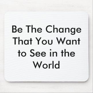 Sea el cambio que usted quiere ver en el mundo alfombrilla de ratón