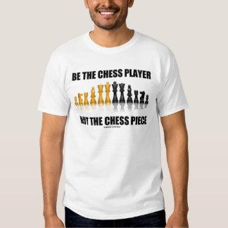 Sea el jugador de ajedrez no el pedazo de ajedrez playeras